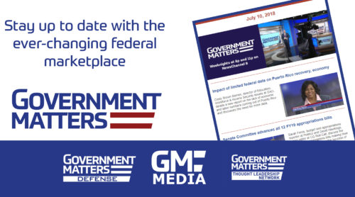 Stay up to date with the ever-changing federal marketplace with Government Matters