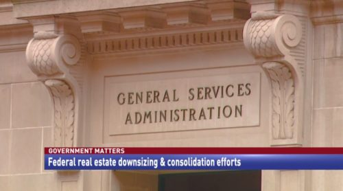 Government Matters Federal real estate downsizing & consolidation efforts